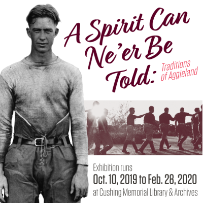 A Spirit Can Ne'er Be Told: Traditions of Aggieland.The exhibition runs from October 10, 20...